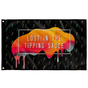 """Tipper """"Lost in the Tipping Sauce"""" Flag - Meme Cuisine - Meme Flags"""